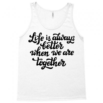 991b7d95 life is always better when we are together Tank To ... sbm052017