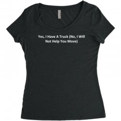 yes, i have a truck (no, i will not help you move) Women's Triblend Scoop T-shirt | Artistshot