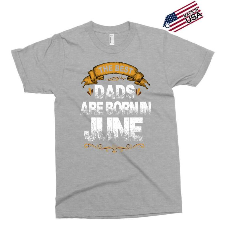 The Best Dads Are Born In June Exclusive T-shirt | Artistshot