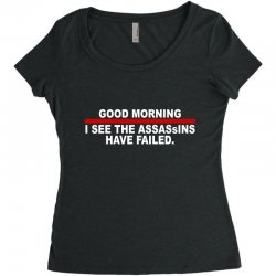 good morning i see the assassins have failed Women's Triblend Scoop T-shirt | Artistshot