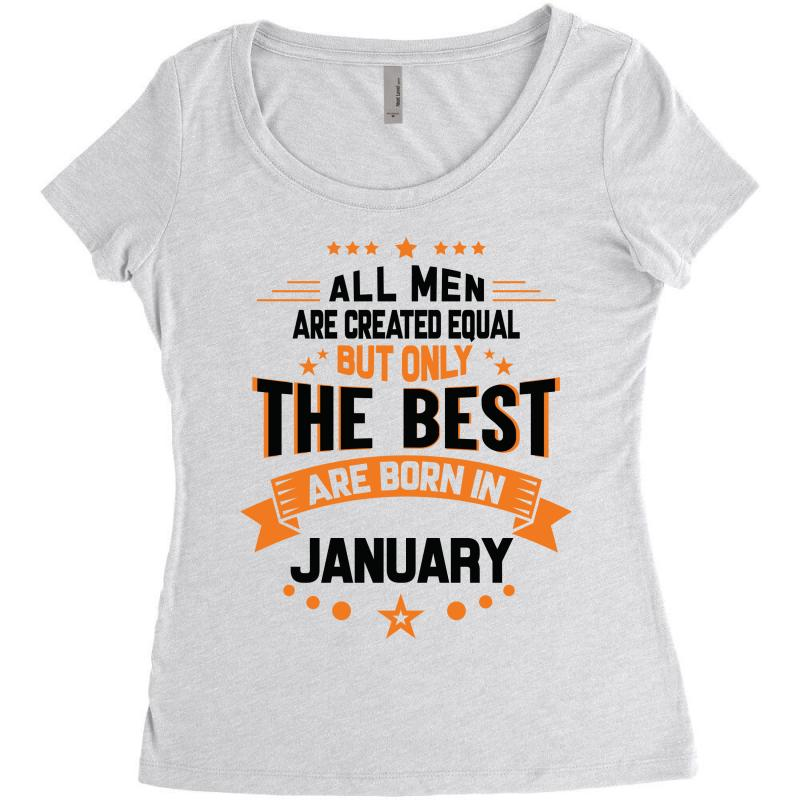 ded6a2eb5 All Men Created Equal But The Best Born In January Women's Triblend Scoop T -shirt