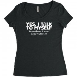 yes i talk to myself sometimes i need expert advice Women's Triblend Scoop T-shirt | Artistshot