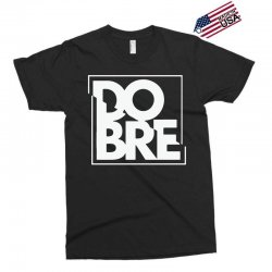 dobre Exclusive T-shirt | Artistshot