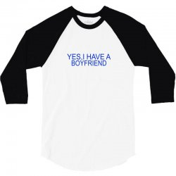 yes,i have a boyfriend 3/4 Sleeve Shirt | Artistshot