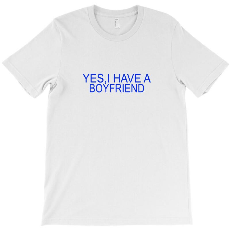Yes,i Have A Boyfriend T-shirt | Artistshot