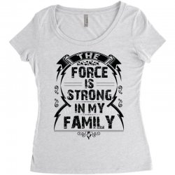The force is strong in my family... Women's Triblend Scoop T-shirt | Artistshot
