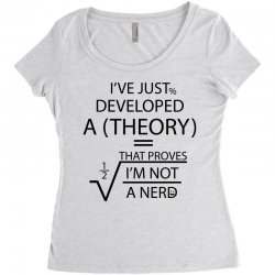 I'VE JUST DEVELOPED A THEORY THAT PROVES I'M NOT Women's Triblend Scoop T-shirt   Artistshot