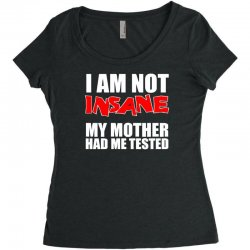 i'm not insane my mother had me tested sheldon cooper big bang theory Women's Triblend Scoop T-shirt   Artistshot