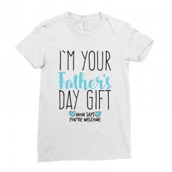 a3edde6d Custom I'm Your Father's Day Gift Mom Says You're Welcome Women's ...