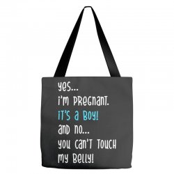 Yes...I'm Pregnant.It's a Boy! And No...You Can't Touch My Belly! Tote Bags | Artistshot