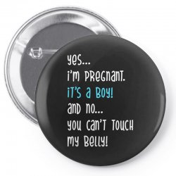 Yes...I'm Pregnant.It's a Boy! And No...You Can't Touch My Belly! Pin-back button | Artistshot
