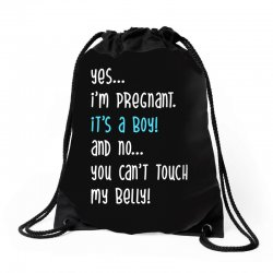 Yes...I'm Pregnant.It's a Boy! And No...You Can't Touch My Belly! Drawstring Bags | Artistshot