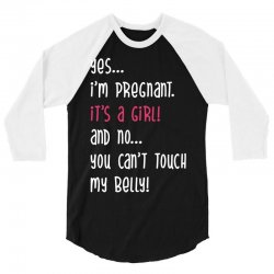 Yes...I'm Pregnant.It's a Girl! And No...You Can't Touch My Belly! 3/4 Sleeve Shirt | Artistshot