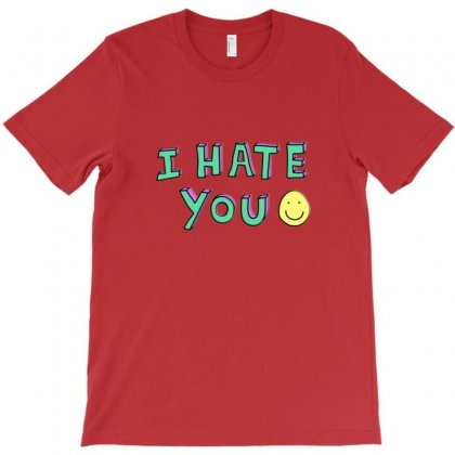 I Hate You T-shirt Designed By Danielart