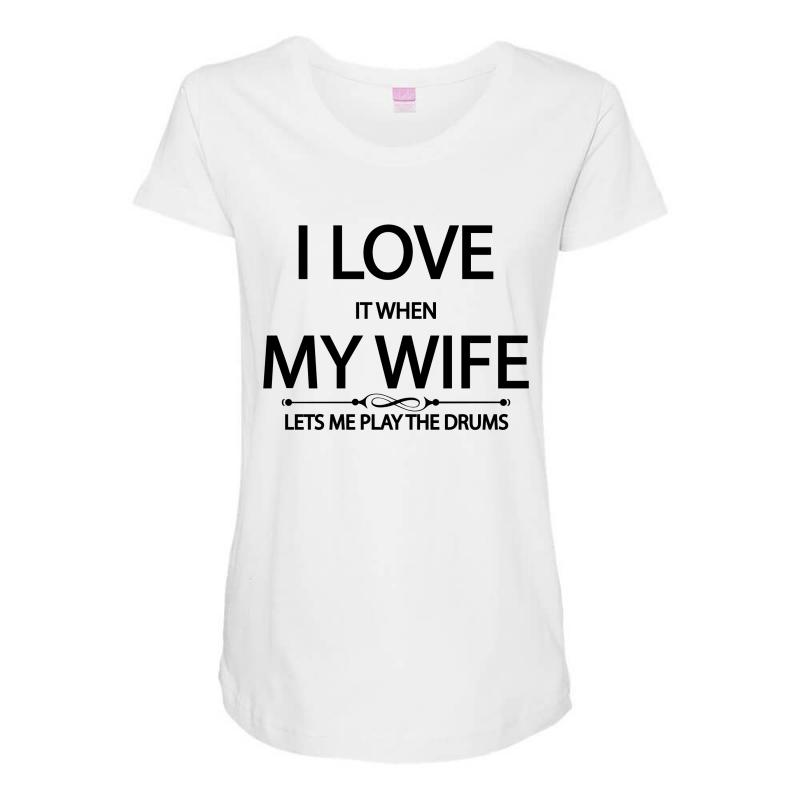 c0a9d564f31aa I Love It When My Wife Lets Me Play The Drums Maternity Scoop Neck T-shirt
