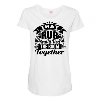 That Rug Really Tied The Room Together Maternity Scoop Neck T-shirt Designed By Tonyhaddearts