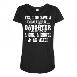 yes i do have a beautiful daughter a gun shovel funny Maternity Scoop Neck T-shirt | Artistshot