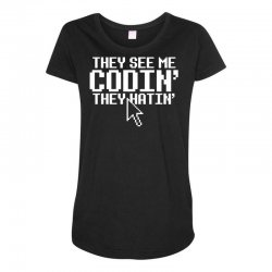 they see me codin' they hatin' Maternity Scoop Neck T-shirt   Artistshot