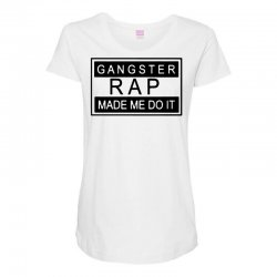 gangster rap made me do it Maternity Scoop Neck T-shirt | Artistshot