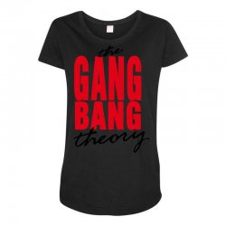 the gang bang theory Maternity Scoop Neck T-shirt | Artistshot