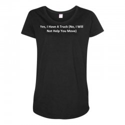 yes, i have a truck (no, i will not help you move) Maternity Scoop Neck T-shirt | Artistshot