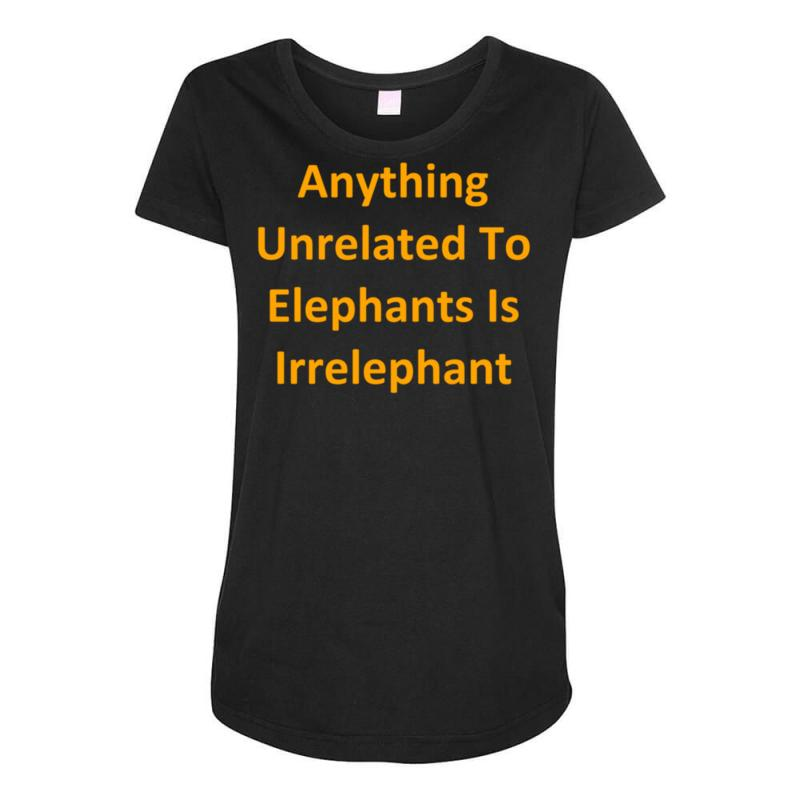 06896064e anything unrelated to elephants is irrelephant Maternity Scoop Neck T-shirt