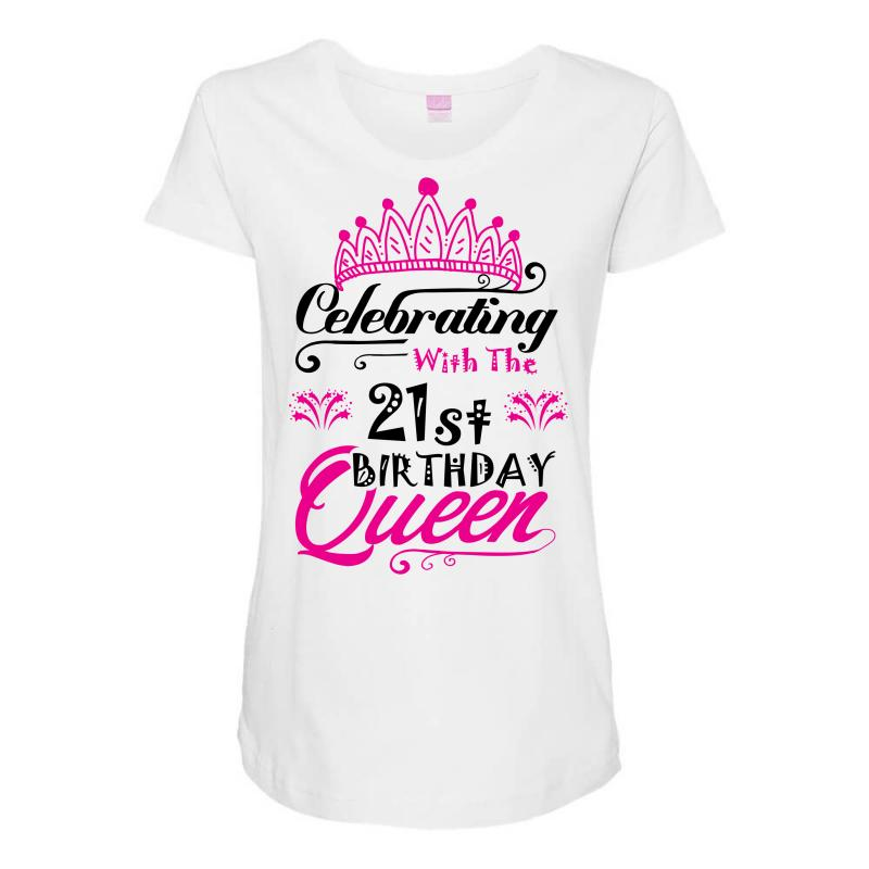 Celebrating With The 21st Birthday Queen Maternity Scoop Neck T Shirt