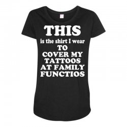 the shirt i wear to cover my tattoos, family dark Maternity Scoop Neck T-shirt | Artistshot