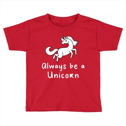 Always Be A Unicorn Toddler T-shirt Designed By Ofutlu