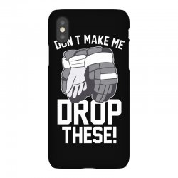 don't make me drop these hockey gloves athletic party sports humor iPhoneX Case | Artistshot