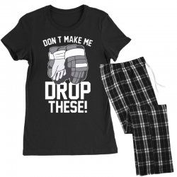 don't make me drop these hockey gloves athletic party sports humor Women's Pajamas Set | Artistshot