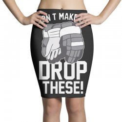 don't make me drop these hockey gloves athletic party sports humor Pencil Skirts | Artistshot