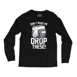 don't make me drop these hockey gloves athletic party sports humor Long Sleeve Shirts | Artistshot