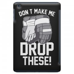 don't make me drop these hockey gloves athletic party sports humor iPad Mini Case | Artistshot