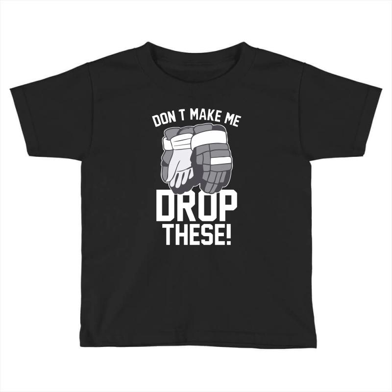6380a147f7f don t make me drop these hockey gloves athletic party sports humor Toddler  T-shirt