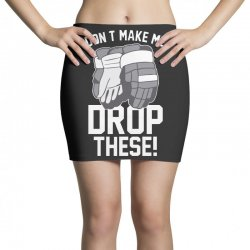 don't make me drop these hockey gloves athletic party sports humor Mini Skirts | Artistshot