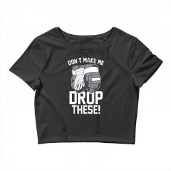 don't make me drop these hockey gloves athletic party sports humor Crop Top | Artistshot
