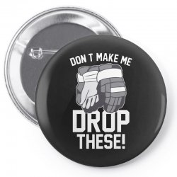 don't make me drop these hockey gloves athletic party sports humor Pin-back button | Artistshot