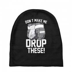 don't make me drop these hockey gloves athletic party sports humor Baby Beanies | Artistshot