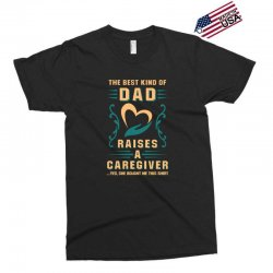 The Best Kind of Dad Raises a Caregiver Yes, She Bought Me This Shirt Exclusive T-shirt | Artistshot