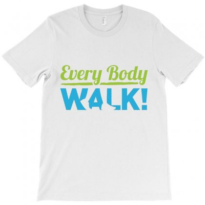 Every Body Walk T-shirt Designed By Love