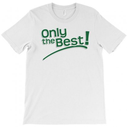 Only The Best T-shirt Designed By Love