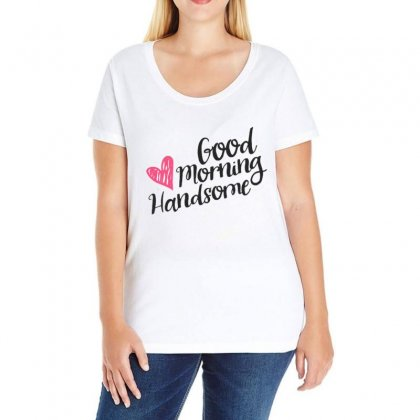 Good Morning Handsome Ladies Curvy T-shirt Designed By Love