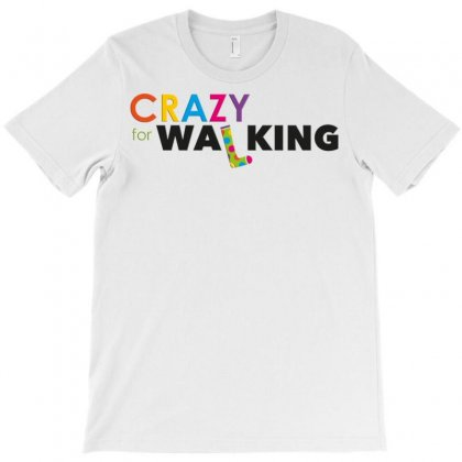 Crazy For Walking T-shirt Designed By Love