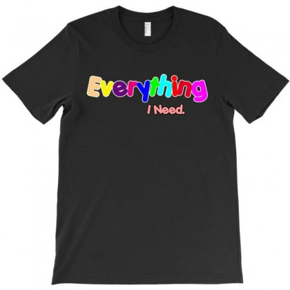 Everything I Need T-shirt Designed By Love