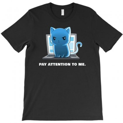 Pay Attention To Me T-shirt Designed By Mash Art