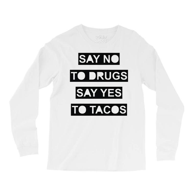 8404b0714 Custom Drugs And Tacos Long Sleeve Shirts By Firstore - Artistshot