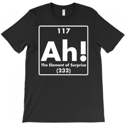 Ah, The Element Of Surprise Funny Periodic Table Comedy T-shirt Designed By Davidgahar   Artistshot
