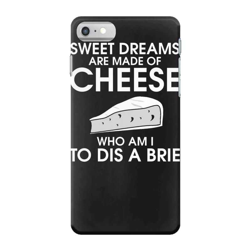 sweet dreams are made of cheese iphone 7 case