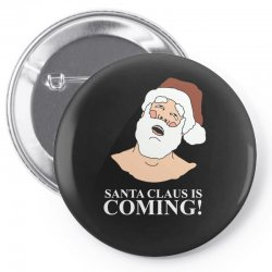 santa is coming Pin-back button | Artistshot
